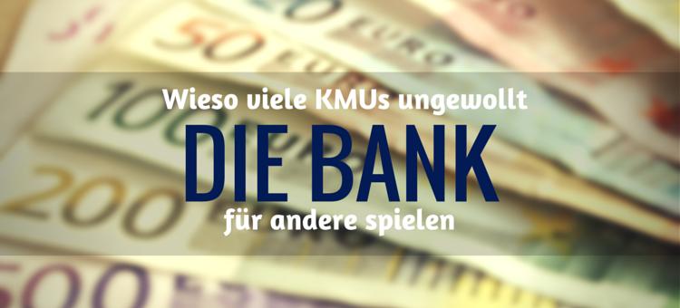 Wieso viele KMUs ungewollt die Bank für andere spielen